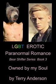 LGBT Erotic Paranormal Romance Owned by My Soul (Bear Shifter Series Book 3) ebook by Terry Anderson