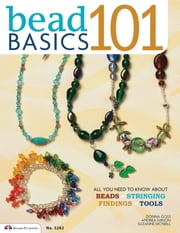 Bead Basics 101 - All You Need To Know About Stringing, Findings, Tools ebook by Suzanne McNeill,Andrea Gibson