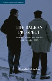 The Balkan Prospect - Identity, Culture, and Politics in Greece after 1989 ebook by V. Calotychos