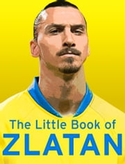 The Little Book of Zlatan ebook by Malcolm Olivers