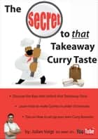 The Secret to That Takeaway Curry Taste ebook by Julian Voigt