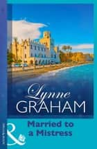 Married To A Mistress (The Husband Hunters, Book 1) ebook by Lynne Graham
