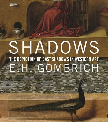 Shadows - The Depiction of Cast Shadows in Western Art ebook by E. H. Gombrich,Neil MacGregor