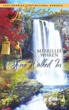 Love Walked In ebook by Merrillee Whren