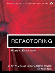 Refactoring - Ruby Edition ebook by Jay Fields, Shane Harvie, Martin Fowler,...