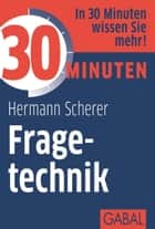 30 Minuten Fragetechnik ebook by Hermann Scherer