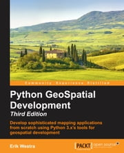 Python GeoSpatial Development - Third Edition ebook by Erik Westra