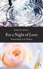 For a Night of Love ebook by Émile Zola, A. N. Wilson