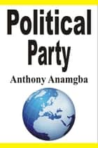 Political Party ebook by Anthony Anamgba