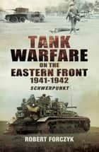 Tank Warfare on the Eastern Front 1941-1942 - Schwerpunkt ebook by Robert Forczyk