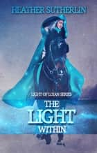 The Light Within - Light of Loian, #3 ebook by Heather Sutherlin