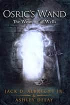 The Weaving of Wells - Osric's Wand, #4 ekitaplar by Jack D. ALBRECHT Jr., Ashley Delay