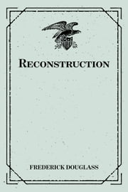 Reconstruction ebook by Frederick Douglass