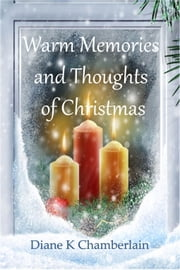 Warm Memories and Thoughts of Christmas ebook by Diane K Chamberlain