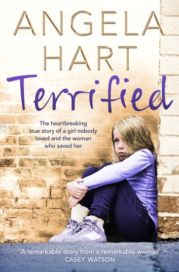 Terrified - The heartbreaking true story of a girl nobody loved and the woman who saved her 電子書 by Angela Hart