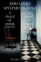 Keri Locke Mystery Bundle: A Trace of Crime (#4) and A Trace of Hope (#5) ebook by Blake Pierce