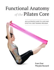 Functional Anatomy of the Pilates Core - An Illustrated Guide to a Safe and Effective Core Training Program ebook by Evan Osar,Marylee Bussard