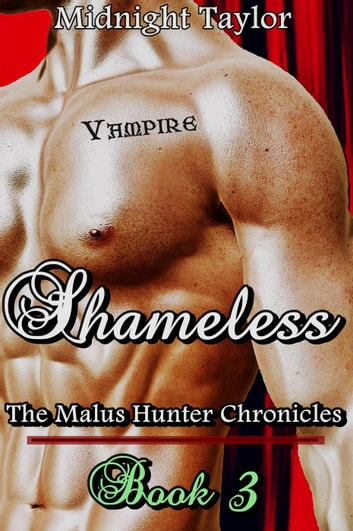 Shameless - The Malus Hunter Chronicles, #3 ebook by Midnight Taylor