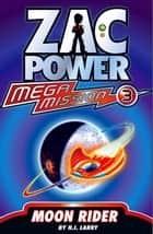 Zac Power Mega Mission #3: Moon Rider ebook by H. I. Larry