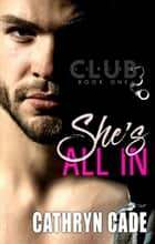 She's All In - Club 3, #1 ebook by Cathryn Cade
