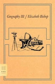 Geography III - Poems ebook by Elizabeth Bishop