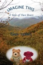 Imagine This - A Tale of Two Bears ebook by Gene Vickers