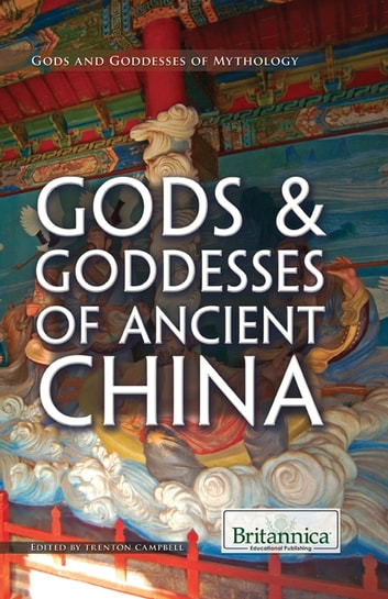 Gods & Goddesses of Ancient China ebook by Britannica Educational Publishing