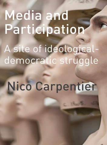 Media and Participation - A site of ideological-democratic struggle ebook by Nico Carpentier