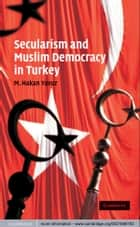 Secularism and Muslim Democracy in Turkey ebook by M. Hakan Yavuz