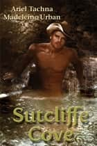 Sutcliffe Cove ebook by Ariel Tachna, Madeleine Urban
