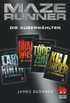 Maze Runner - 4 x Die Auserwählten - Exkusive E-Box: Im Labyrinth, In der Brandwüste, In der Todeszone, Kill Order ebook by James Dashner, Anke Caroline Burger, Katharina Hinderer