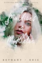 Maldives & Mistletoe - The Chicago War, #5 ebook by Bethany-Kris