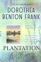Plantation ebook by Dorothea Benton Frank