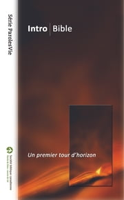 Intro Bible - un premier tour d'horizon ebook by Société biblique canadienne