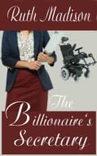 The Billionaire's Secretary ebook by Ruth Madison