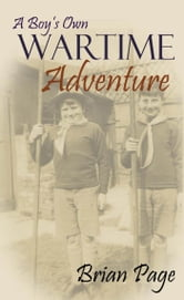 A Boys Own Wartime Adventure ebook by Brian Page