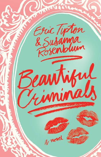 Beautiful Criminals - A Novel ebook by Eric Tipton,Susanna Rosenblum
