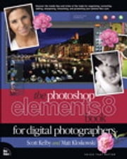 The Photoshop Elements 8 Book for Digital Photographers ebook by Scott Kelby,Matt Kloskowski