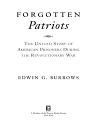 Forgotten Patriots - The Untold Story of American Prisoners During the Revolutionary War ebook by Edwin G. Burrows