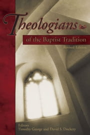 Theologians of the Baptist Tradition ebook by Timothy George,David S. Dockery