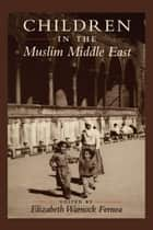 Children in the Muslim Middle East ebook by Elizabeth Warnock Fernea