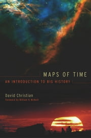 Maps of Time: An Introduction to Big History ebook by Christian, David
