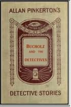 Bucholz and the Detectives ebook by Allan Pinkerton