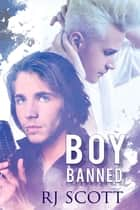 Boy Banned ebook by RJ Scott