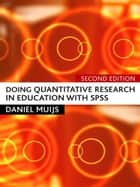 Doing Quantitative Research in Education with SPSS ebook by Daniel Muijs