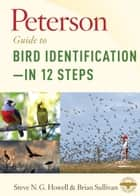 Peterson Guide to Bird Identification—in 12 Steps 電子書籍 by Steve N. G. Howell, Brian L. Sullivan