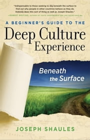 A Beginner's Guide to the Deep Culture Experience - Beneath the Surface ebook by Joseph Shaules