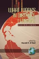 What Works in Distance Learning ebook by Harold F. O'Neil