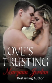 Love's Trusting - The Love's Series ebook by Maryann Jordan