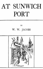 At Sunwich Port ebook by W. W.  Jacobs